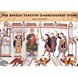 The Bayeux Tapestry Embroiderers' Story