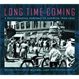 Long Time Coming: A Photographic Portrait Of America 1935 To 1943
