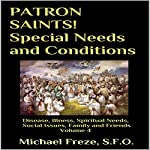 Patron Saints!: Special Needs and Conditions: Disease, Illness, Spiritual Needs, Social Issues, Family and Friends, Volume 4 | Michael Freze