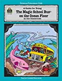 Ruth M. Young A Guide for Using the Magic School Bus on the Ocean Floor in the Classroom (Literature Unit (Teacher Created Materials))