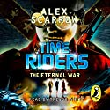 TimeRiders: The Eternal War: Timeriders, Book 4 Audiobook by Alex Scarrow Narrated by Trevor White