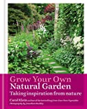 Carol Klein Grow Your Own Natural Garden: Taking Inspiration from Nature