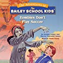 Bailey School Kids: Zombies Don't Play Soccer (       UNABRIDGED) by Marsha Thornton Jones, Debra S. Dadey Narrated by Vinnie Penna
