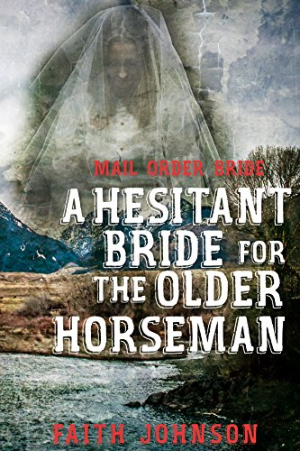 Mail Order Bride: A Hesitant Bride for the Older Horseman (Seasons of Love - The Winter Mail Order Bride Series...