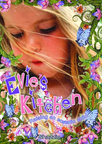 Evie's Kitchen: Raising an Ecstatic Child: Shazzie: 9780954397739: Amazon.com: Books