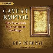 Caveat Emptor: The Secret Life of an American Art Forger | [Ken Perenyi]