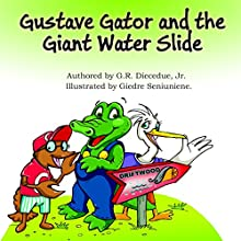 Gustave Gator and the Giant Water Slide: Find out How Gustave Finally Conquers His Fear! (       UNABRIDGED) by G.R. Diecedue Jr. Narrated by Kerri Owens
