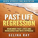 Past Life Regression: Remember Past Lives and Reincarnation with Hypnosis via Beach Hypnosis and Meditation Speech by Gelina Ray Narrated by Tanya Shaw