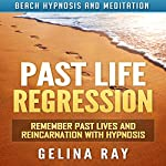 Past Life Regression: Remember Past Lives and Reincarnation with Hypnosis via Beach Hypnosis and Meditation | Gelina Ray