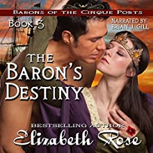 The Baron's Destiny: Barons of the Cinque Ports Series, Book 3 Audiobook by Elizabeth Rose Narrated by Brian J. Gill