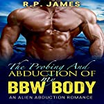 The Probing and Abduction of My BBW Body: An Alien Abduction Romance | R.P. James
