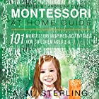 Montessori at Home Guide: 101 Montessori Inspired Activities for Children Ages 2-6 Hörbuch von A. M. Sterling Gesprochen von: Andreina Byrne