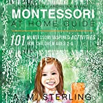 Montessori at Home Guide: 101 Montessori Inspired Activities for Children Ages 2-6 | A. M. Sterling