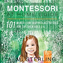 Montessori at Home Guide: 101 Montessori Inspired Activities for Children Ages 2-6 | Livre audio Auteur(s) : A. M. Sterling Narrateur(s) : Andreina Byrne