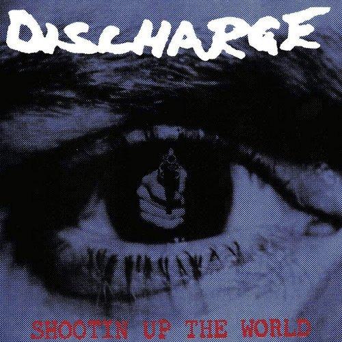 DISCHARGE - SHOOTIN UP THE WORLD (UK)