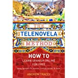 The Telenovela Method: How to Learn Spanish Online for Free Using Spanish TV, Music, Movies, Comics, Books, and...