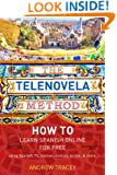 The Telenovela Method: How to Learn Spanish Online Using Spanish TV, Music, Movies, Comics, Books, and More