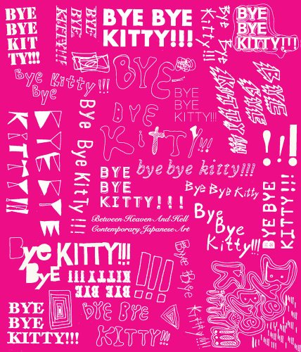 Bye Bye Kitty!!!: Between Heaven and Hell in Contemporary Japanese Art (Japan Society Series) PDF