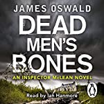 Dead Men's Bones (       UNABRIDGED) by James Oswald Narrated by Ian Hanmore