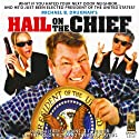 Hail on the Chief!: A Comedy in Three Acts (       UNABRIDGED) by Michael B. Druxman Narrated by Jerry Robbins, J.T. Turner, the Colonial Radio Players