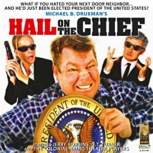 Hail on the Chief!: A Comedy in Three Acts | [Michael B. Druxman]