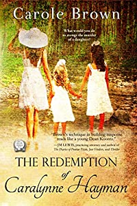 The Redemption Of Caralynne Hayman: What Would You Do To Avenge The Murder Of Your Daughter? by Carole Brown ebook deal