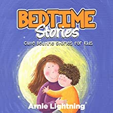 Bedtime Stories: Quick Bedtime Stories for Kids Audiobook by Arnie Lightning Narrated by Dorothy Deavers