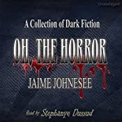 Oh, the Horror: A Collection of Dark Fiction | [Jaime Johnesee]
