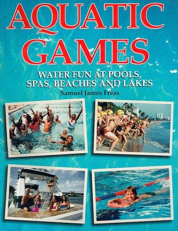 Aquatic Games: Water Fun at Pools Spas Beaches and Lakes PDF