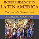 Independence in Latin America: Contrasts and Comparisons: Joe R. And Teresa Lozano Long Series in Latin American and Latino Art and Culture Audiobook by Richard Graham Narrated by Castle Vozz