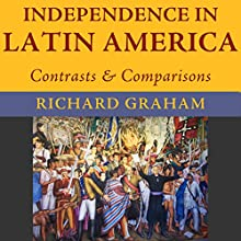 Independence in Latin America: Contrasts and Comparisons: Joe R. And Teresa Lozano Long Series in Latin American and Latino Art and Culture (       UNABRIDGED) by Richard Graham Narrated by Castle Vozz
