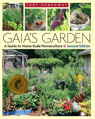 Download Gaia's Garden: A Guide to Home-Scale Permaculture, 2nd Edition