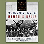 Man Who Flew The Memphis Belle | Robert Morgan,Ron Powers
