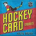 Hockey Card Stories: True Tales from Your Favorite Players Audiobook by Ken Reid Narrated by Ken Reid