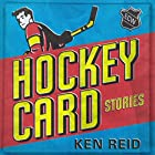 Hockey Card Stories: True Tales from Your Favorite Players Hörbuch von Ken Reid Gesprochen von: Ken Reid