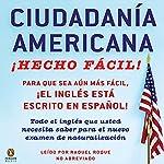 Ciudadania Americana Hecho Facil [United States Citizenship Test Guide] | Raquel Roque