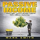 Passive Income: 3 Manuscripts - Passive Income, Affiliate Marketing, Amazon FBA Hörbuch von Mark Smith Gesprochen von: Mark Rossman