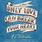 Only Love Can Break Your Heart | Ed Tarkington