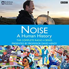 Noise: A Human History: The Complete Series Radio/TV Program by Matt Thompson Narrated by David Hendy