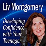 Developing Confidence with Your Teenager: The Gift of Self Confidence | Liv Montgomery
