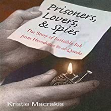 Prisoners, Lovers, and Spies: The Story of Invisible Ink from Herodotus to al-Qaeda (       UNABRIDGED) by Kristie Macrakis Narrated by Robert E. Prout
