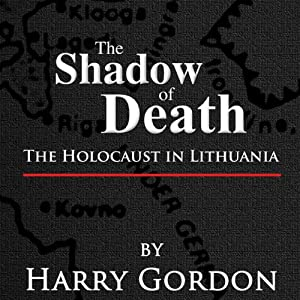 The Shadow of Death: The Holocaust in Lithuania | [Harry Gordon]