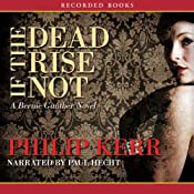 If the Dead Rise Not: A Bernie Gunther Novel | Philip Kerr