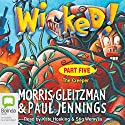 Wicked! Part Five: The Creeper Audiobook by Morris Gleitzman, Paul Jennings Narrated by Kate Hosking, Stig Wemyss