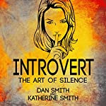 Introvert: The Art of Silence | Dan Smith,Katherine Smith
