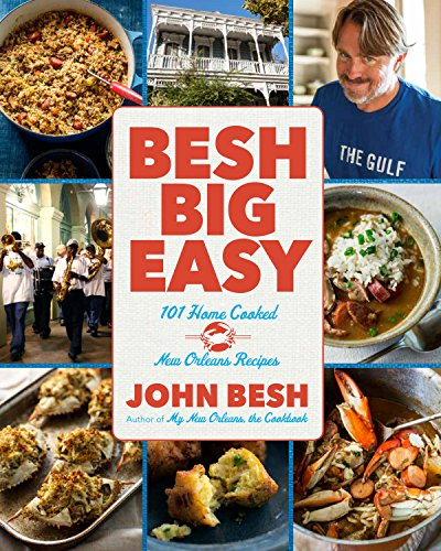 Download Besh Big Easy: 101 Home Cooked New Orleans Recipes (John Besh)