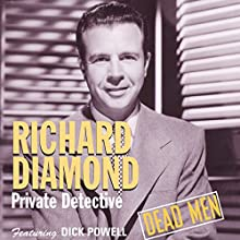 Richard Diamond, Private Detective: Dead Men Radio/TV Program by Blake Edwards Narrated by Dick Powell, Frances Robinson, Ed Begley Sr.