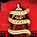 Queen's Gambit: A Novel (       UNABRIDGED) by Elizabeth Fremantle Narrated by Georgina Sutton
