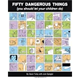 Fifty Dangerous Things (You Should Let Your Children Do)by Gever Tulley