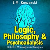 Logic, Philosophy, and Psychoanalysis: Selected Monologues and Dialogues | [J.-M. Kuczynski]